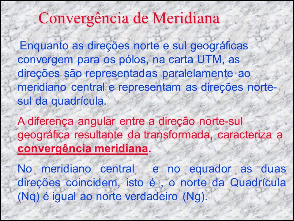 Convergência de Meridiana Enquanto as direções norte e sul geográficas convergem para os pólos, na carta UTM, as direções são representadas paralelame