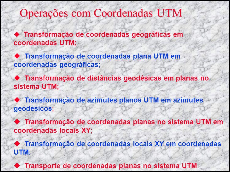 Operações com Coordenadas UTM Transformação de coordenadas geográficas em coordenadas UTM; Transformação de coordenadas plana UTM em coordenadas geogr