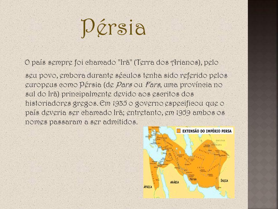 Pérsia O país sempre foi chamado