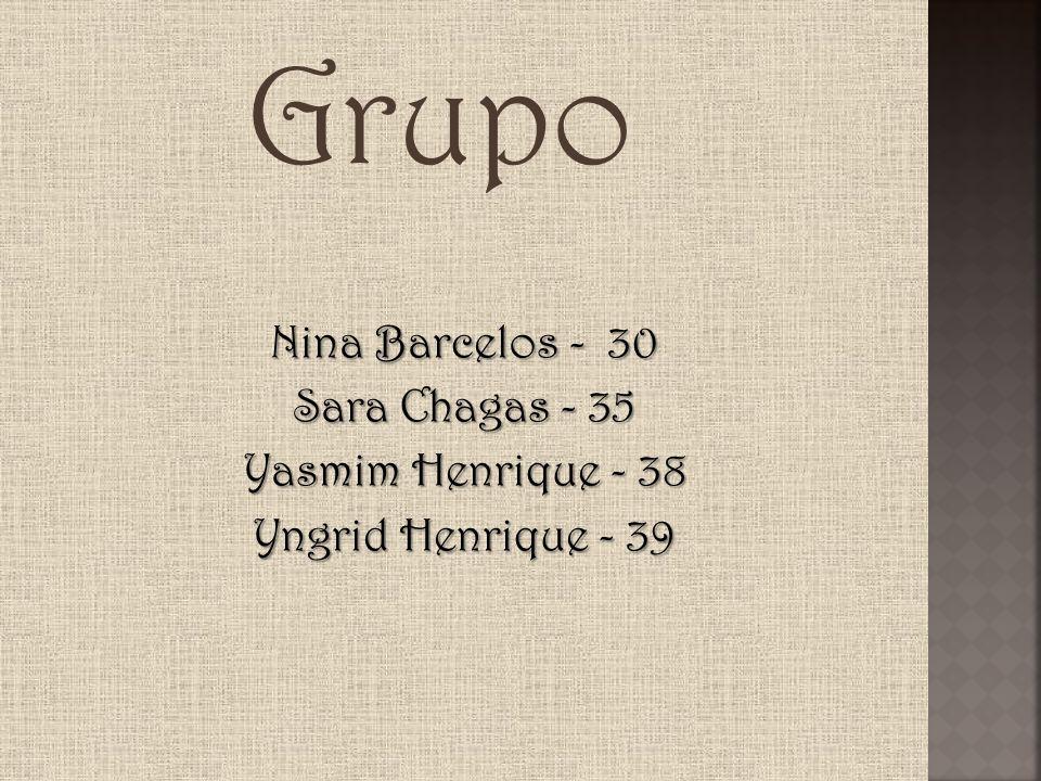 Grupo Nina Barcelos - 30 Sara Chagas - 35 Yasmim Henrique - 38 Yngrid Henrique - 39