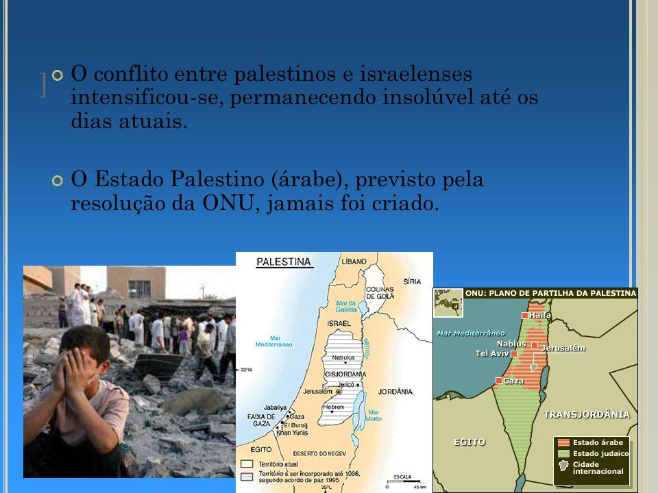 ] O conflito entre palestinos e israelenses intensificou-se, permanecendo insolúvel até os dias atuais. O Estado Palestino (árabe), previsto pela reso