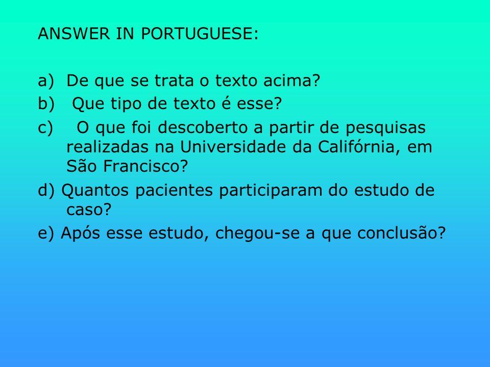 ANSWER IN PORTUGUESE: a)De que se trata o texto acima? b) Que tipo de texto é esse? c) O que foi descoberto a partir de pesquisas realizadas na Univer