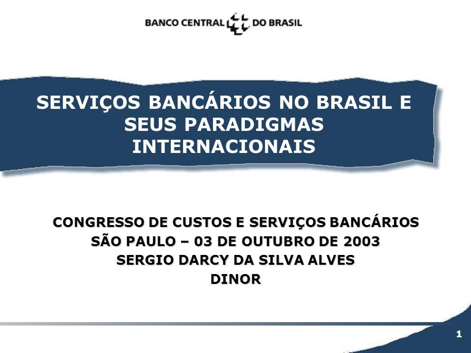 1 SERVIÇOS BANCÁRIOS NO BRASIL E SEUS PARADIGMAS INTERNACIONAIS CONGRESSO DE CUSTOS E SERVIÇOS BANCÁRIOS SÃO PAULO – 03 DE OUTUBRO DE 2003 SERGIO DARC