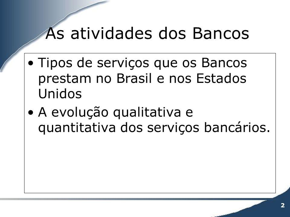 2 As atividades dos Bancos Tipos de serviços que os Bancos prestam no Brasil e nos Estados Unidos A evolução qualitativa e quantitativa dos serviços b