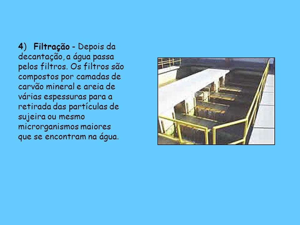 4) Filtração - Depois da decantação, a água passa pelos filtros. Os filtros são compostos por camadas de carvão mineral e areia de várias espessuras p