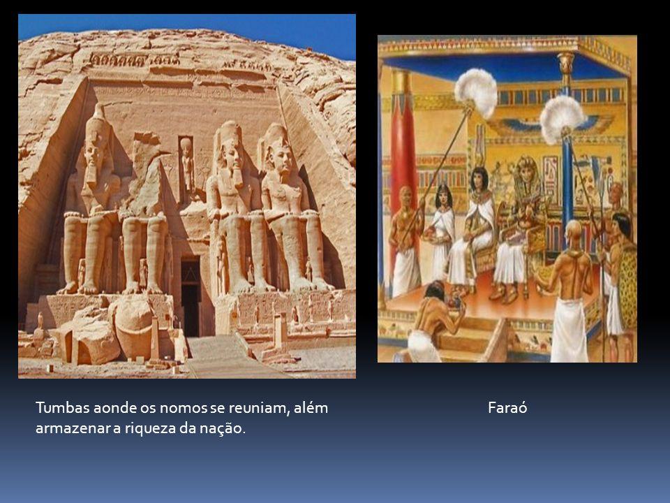 Tumbas aonde os nomos se reuniam, além armazenar a riqueza da nação. Faraó