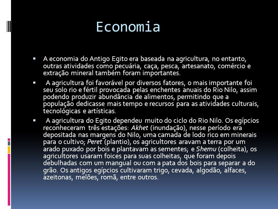 Economia A economia do Antigo Egito era baseada na agricultura, no entanto, outras atividades como pecuária, caça, pesca, artesanato, comércio e extra