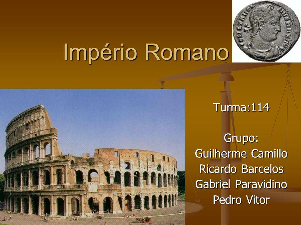 Império Romano Turma:114Grupo: Guilherme Camillo Ricardo Barcelos Gabriel Paravidino Pedro Vitor