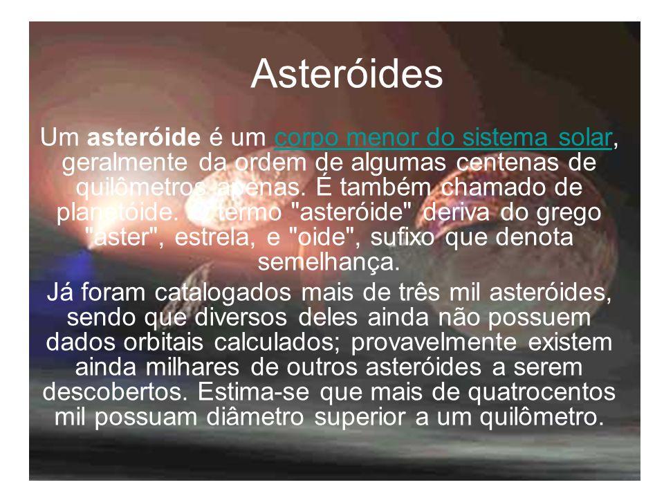 Asteróides Um asteróide é um corpo menor do sistema solar, geralmente da ordem de algumas centenas de quilômetros apenas. É também chamado de planetói