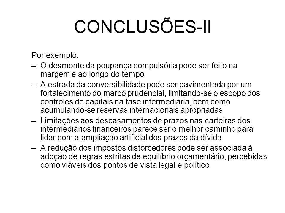 CONCLUSÕES-II Por exemplo: –O desmonte da poupança compulsória pode ser feito na margem e ao longo do tempo –A estrada da conversibilidade pode ser pa