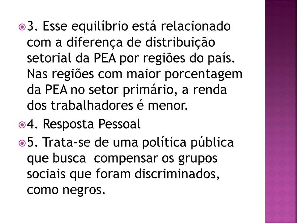 3. Esse equilíbrio está relacionado com a diferença de distribuição setorial da PEA por regiões do país. Nas regiões com maior porcentagem da PEA no s