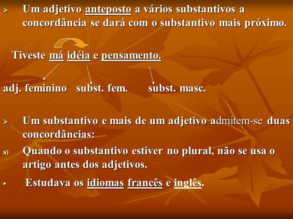 Um adjetivo anteposto a vários substantivos a concordância se dará com o substantivo mais próximo. Um adjetivo anteposto a vários substantivos a conco