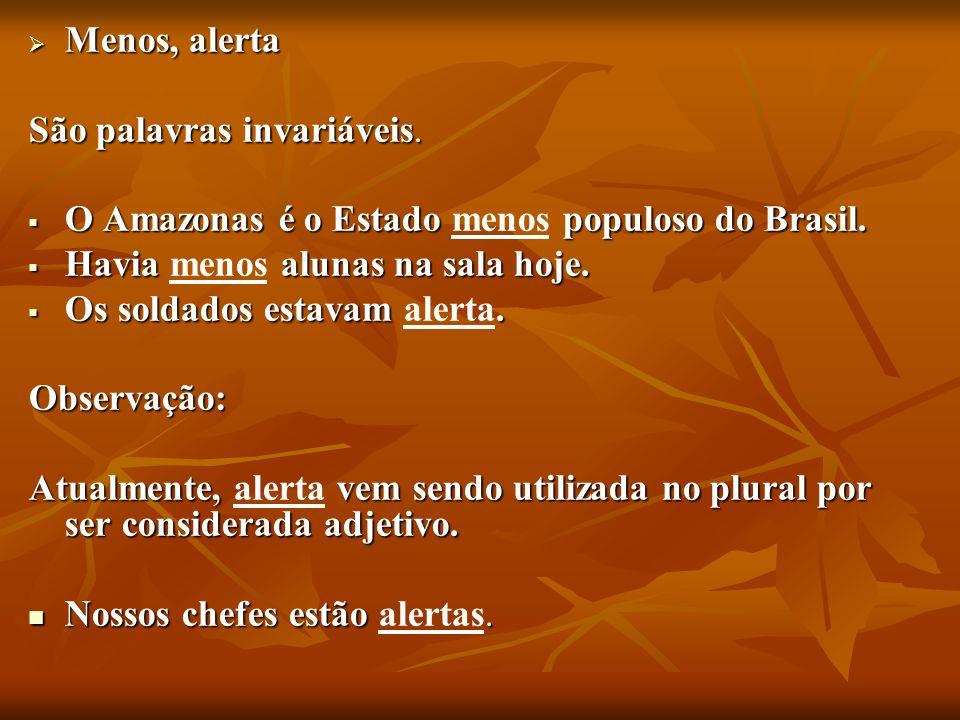 Menos, alerta Menos, alerta São palavras invariáveis. O Amazonas é o Estado populoso do Brasil. O Amazonas é o Estado menos populoso do Brasil. Havia