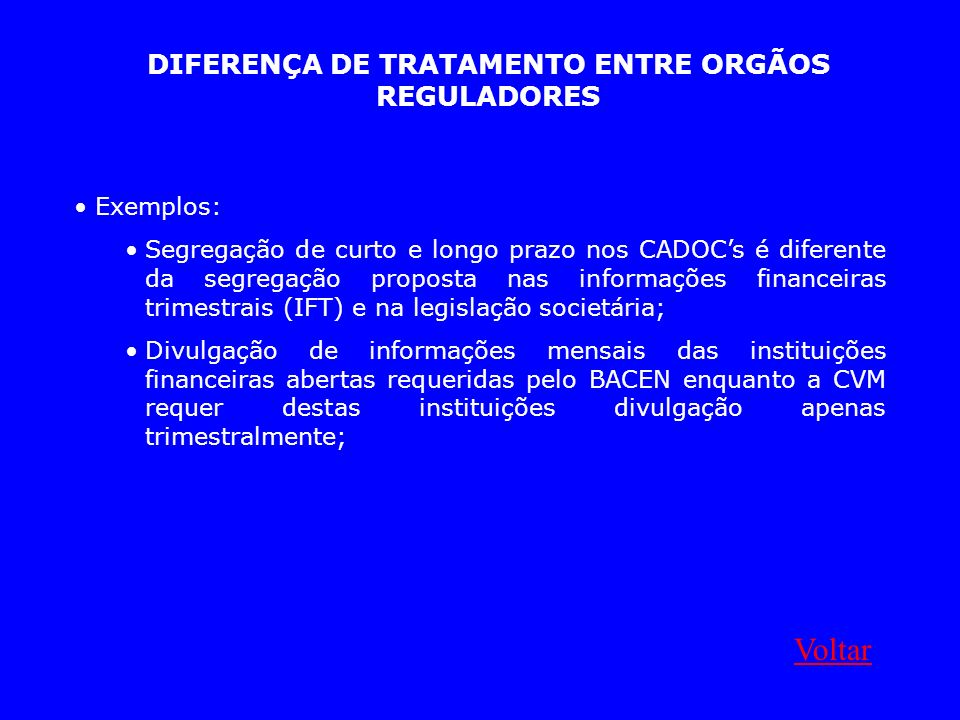 DIFERENÇA DE TRATAMENTO ENTRE ORGÃOS REGULADORES Exemplos: Segregação de curto e longo prazo nos CADOCs é diferente da segregação proposta nas informa
