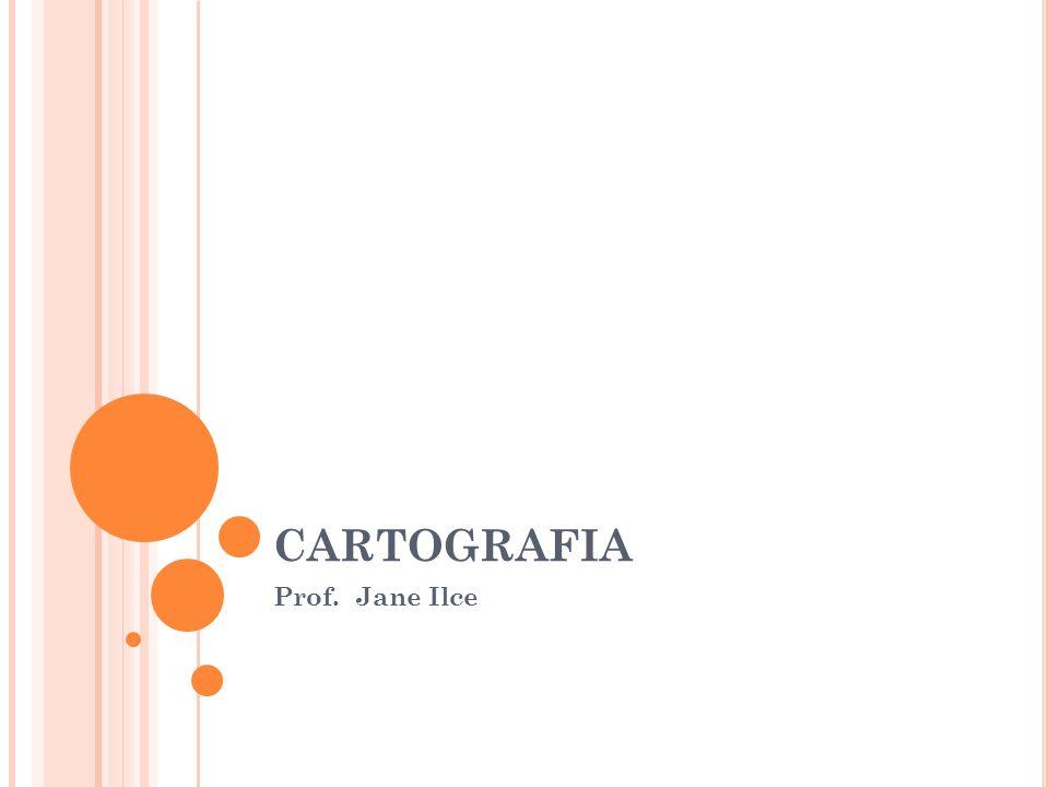CARTOGRAFIA Prof. Jane Ilce
