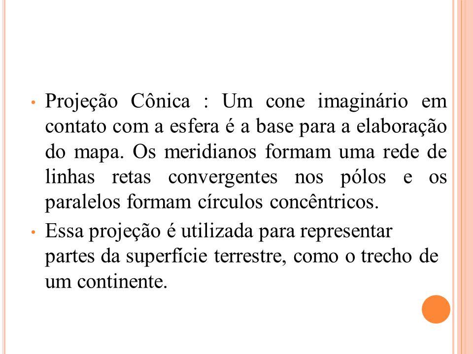Projeção Cônica : Um cone imaginário em contato com a esfera é a base para a elaboração do mapa. Os meridianos formam uma rede de linhas retas converg