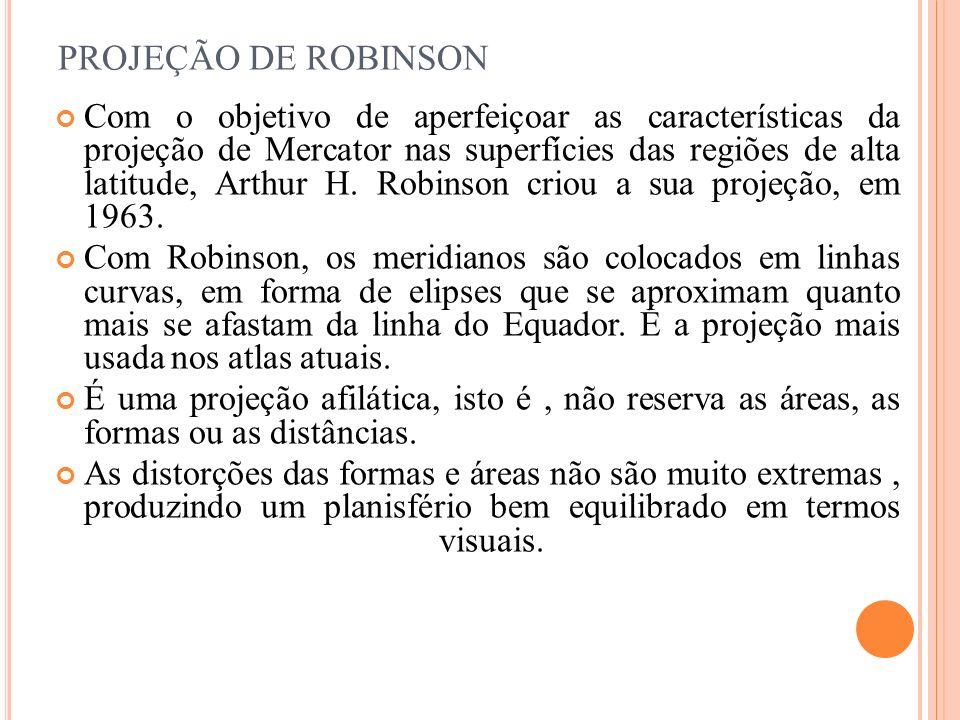 PROJEÇÃO DE ROBINSON Com o objetivo de aperfeiçoar as características da projeção de Mercator nas superfícies das regiões de alta latitude, Arthur H.