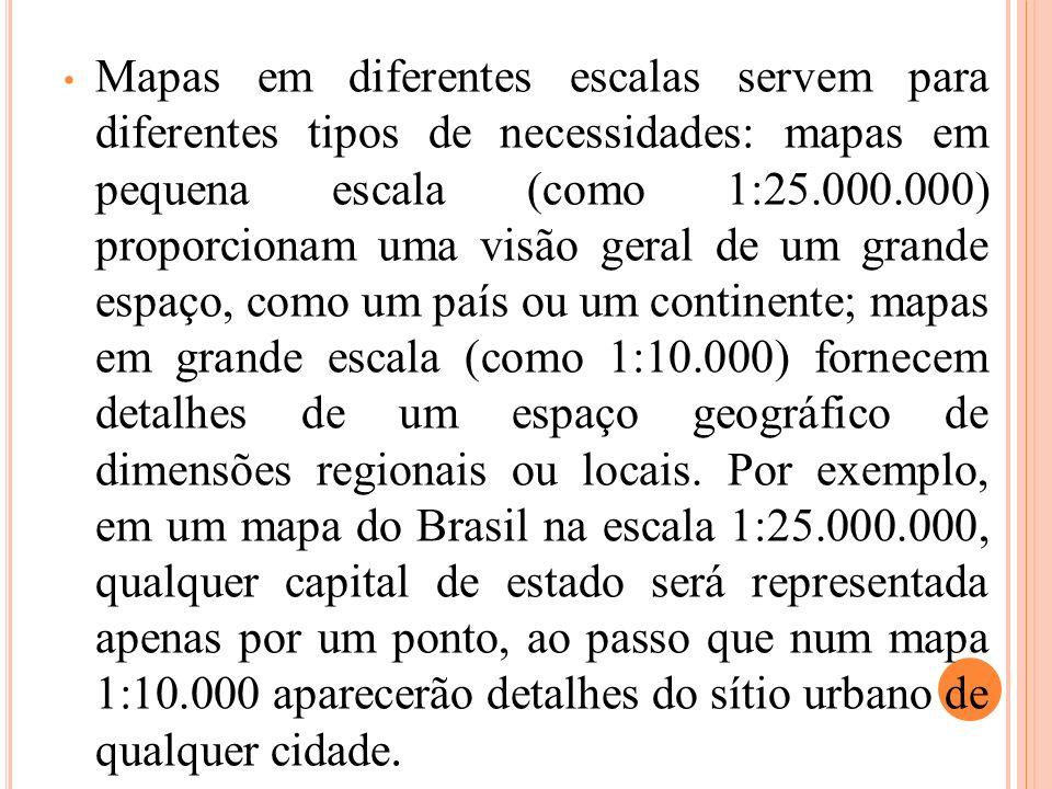 Mapas em diferentes escalas servem para diferentes tipos de necessidades: mapas em pequena escala (como 1:25.000.000) proporcionam uma visão geral de