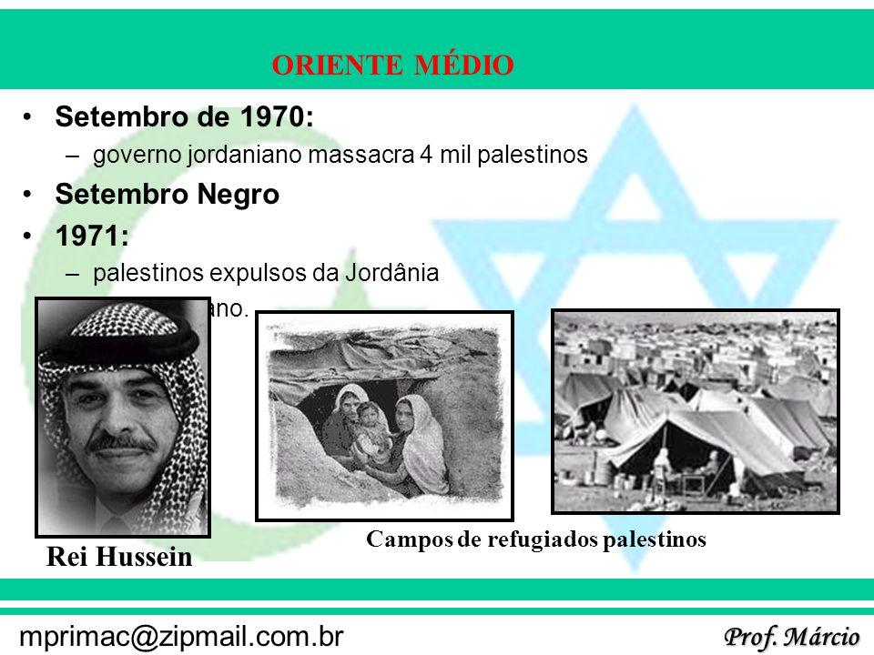 Prof. Márcio mprimac@zipmail.com.br ORIENTE MÉDIO Setembro de 1970: –governo jordaniano massacra 4 mil palestinos Setembro Negro 1971: –palestinos exp