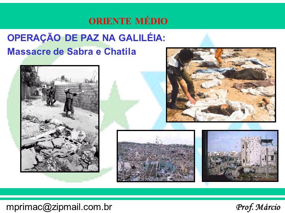 Prof. Márcio mprimac@zipmail.com.br ORIENTE MÉDIO OPERAÇÃO DE PAZ NA GALILÉIA: Massacre de Sabra e Chatila