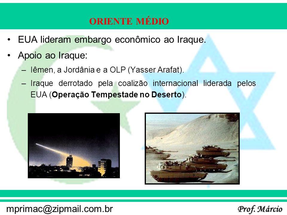 Prof. Márcio mprimac@zipmail.com.br ORIENTE MÉDIO EUA lideram embargo econômico ao Iraque. Apoio ao Iraque: –Iêmen, a Jordânia e a OLP (Yasser Arafat)