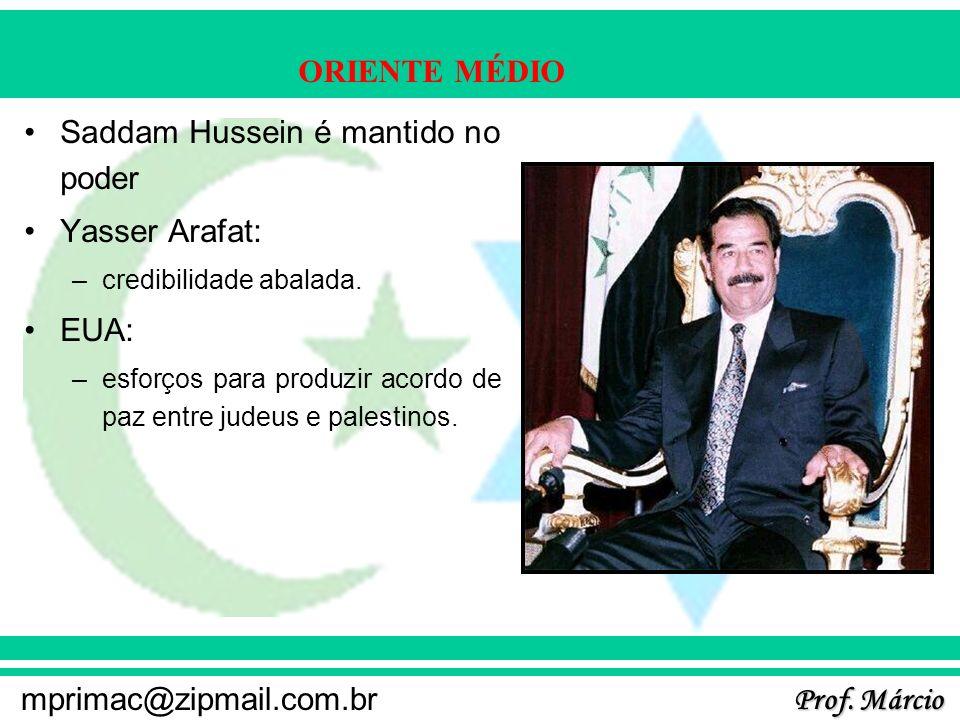 Prof. Márcio mprimac@zipmail.com.br ORIENTE MÉDIO Saddam Hussein é mantido no poder Yasser Arafat: –credibilidade abalada. EUA: –esforços para produzi