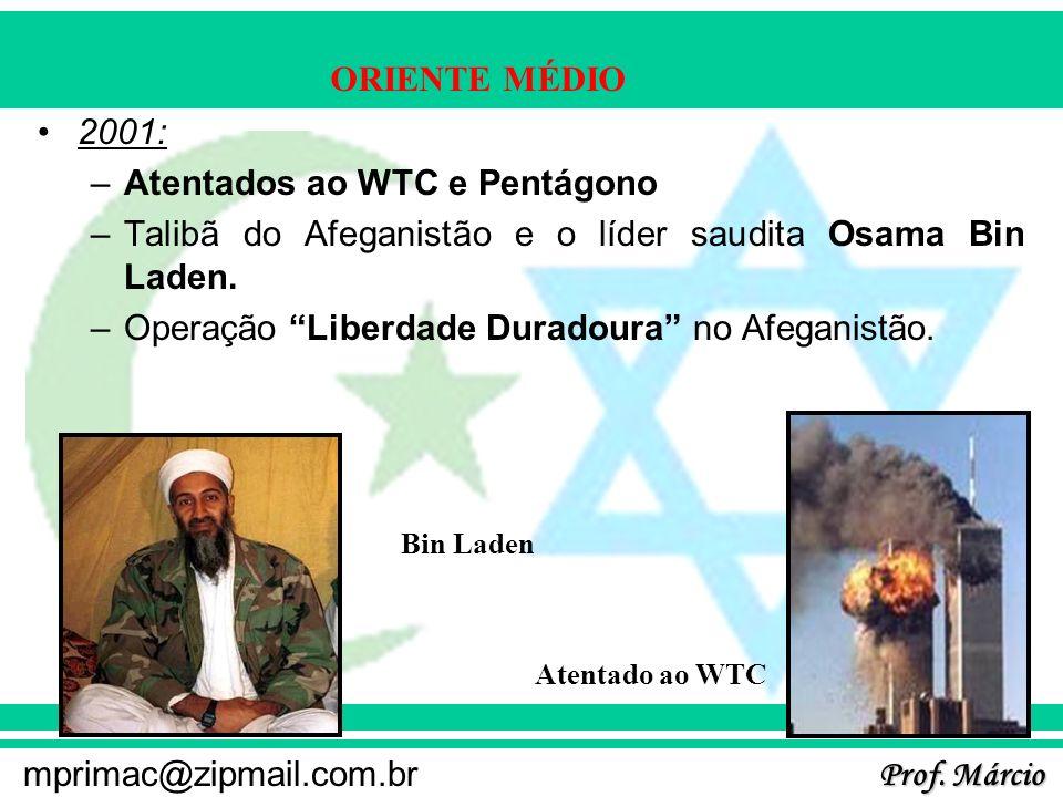 Prof. Márcio mprimac@zipmail.com.br ORIENTE MÉDIO 2001: –Atentados ao WTC e Pentágono –Talibã do Afeganistão e o líder saudita Osama Bin Laden. –Opera
