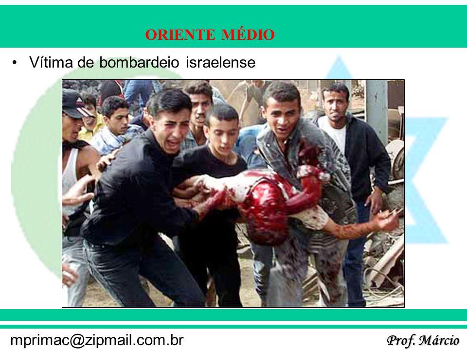 Prof. Márcio mprimac@zipmail.com.br ORIENTE MÉDIO Vítima de bombardeio israelense