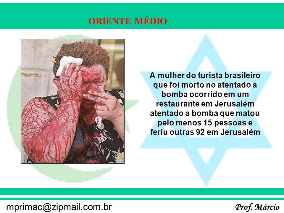 Prof. Márcio mprimac@zipmail.com.br ORIENTE MÉDIO A mulher do turista brasileiro que foi morto no atentado a bomba ocorrido em um restaurante em Jerus