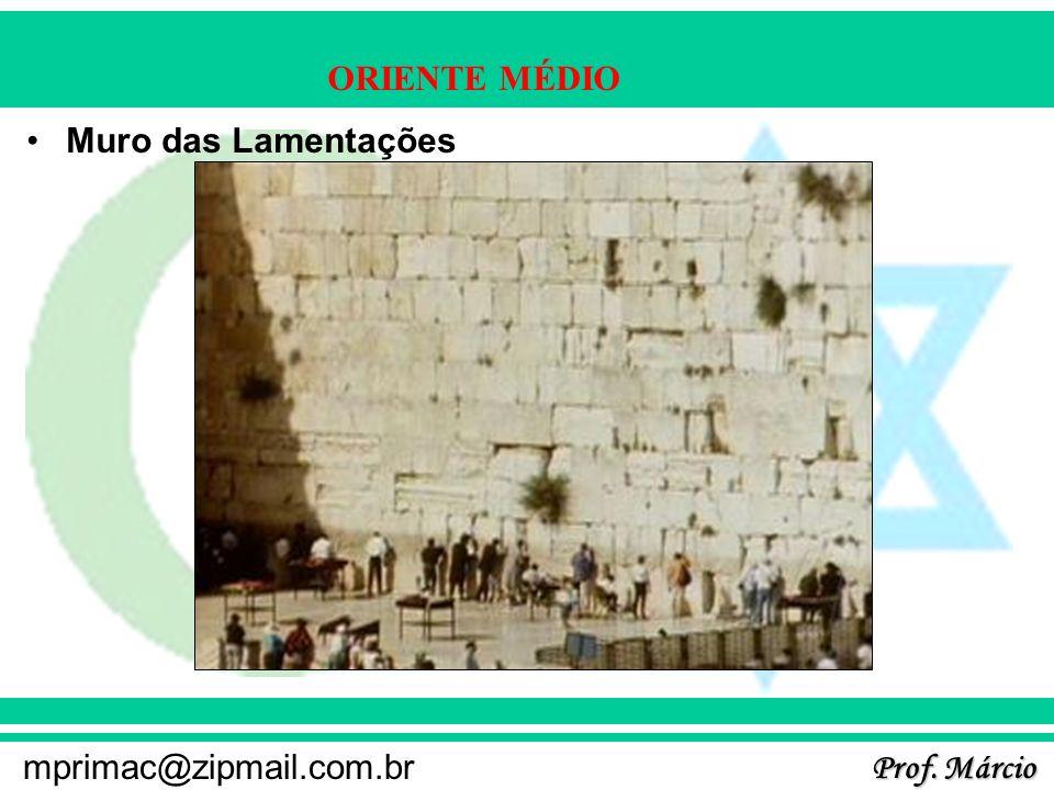Prof. Márcio mprimac@zipmail.com.br ORIENTE MÉDIO Muro das Lamentações
