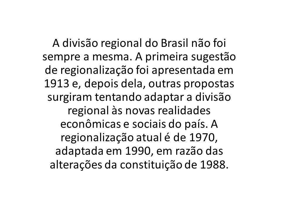 A divisão regional do Brasil não foi sempre a mesma. A primeira sugestão de regionalização foi apresentada em 1913 e, depois dela, outras propostas su