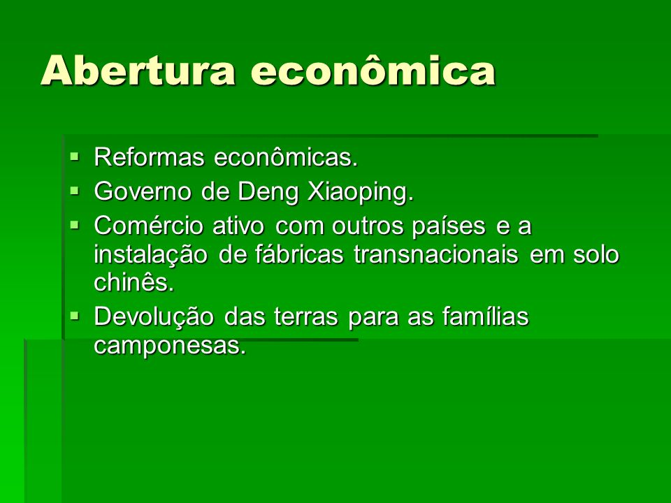 Abertura econômica Reformas econômicas. Reformas econômicas. Governo de Deng Xiaoping. Governo de Deng Xiaoping. Comércio ativo com outros países e a