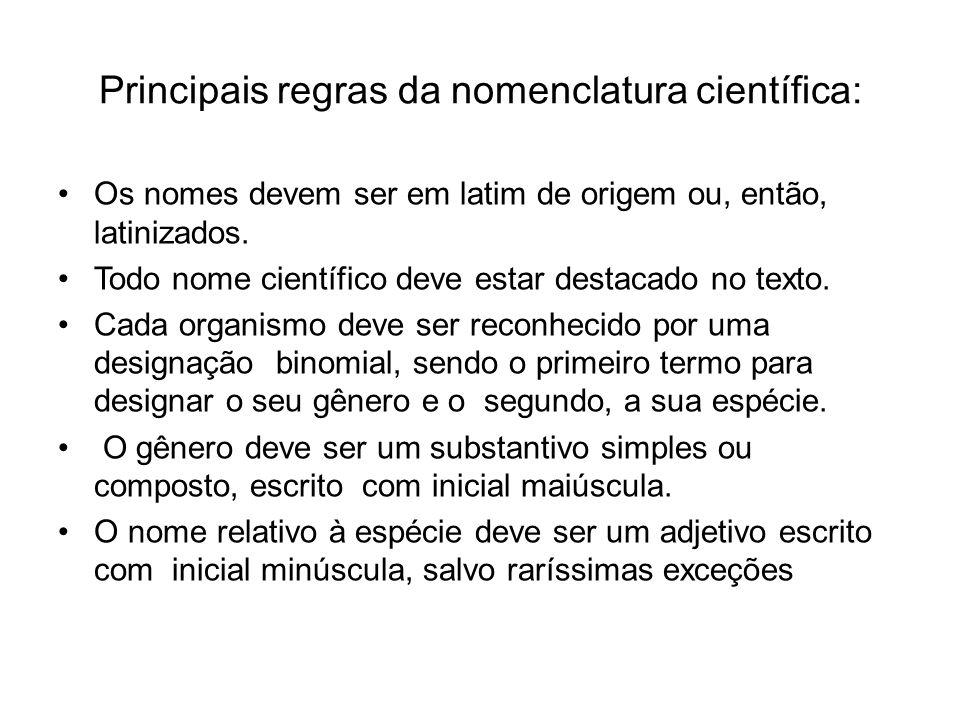 Principais regras da nomenclatura científica: Os nomes devem ser em latim de origem ou, então, latinizados. Todo nome científico deve estar destacado