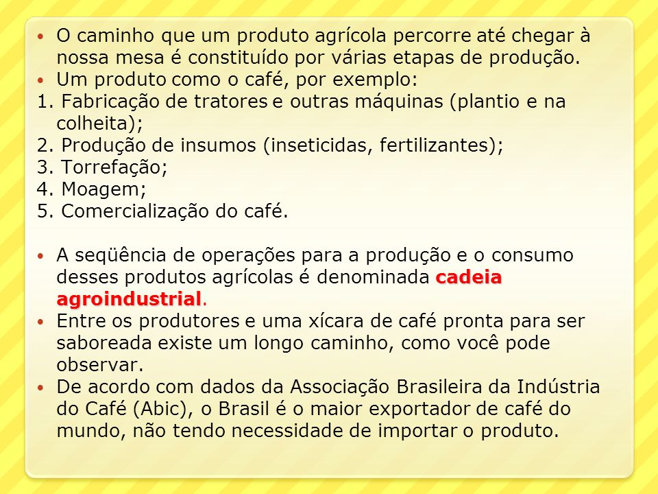 O caminho que um produto agrícola percorre até chegar à nossa mesa é constituído por várias etapas de produção. Um produto como o café, por exemplo: 1