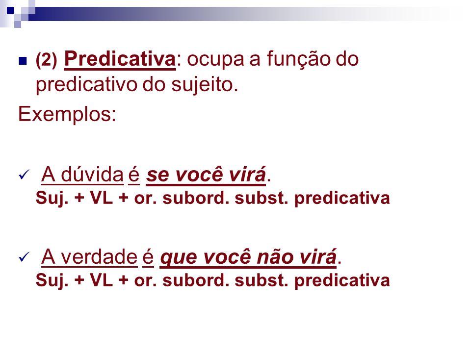(3) Objetiva Direta: ocupa a função do objeto direto.
