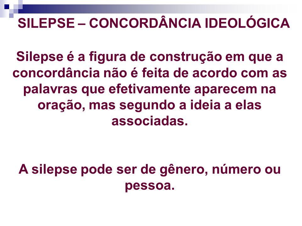 Silepse de gênero: Ocorre quando há discordância entre os gêneros gramaticais (feminino ou masculino) de artigos e dos substantivos, substantivos e adjetivos, etc.: Ex.: Rio de Janeiro é movimentada.