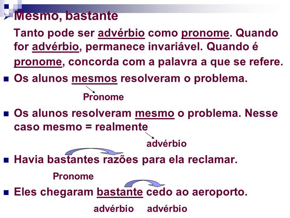 Menos, alerta São palavras invariáveis.O Amazonas é o Estado menos populoso do Brasil.