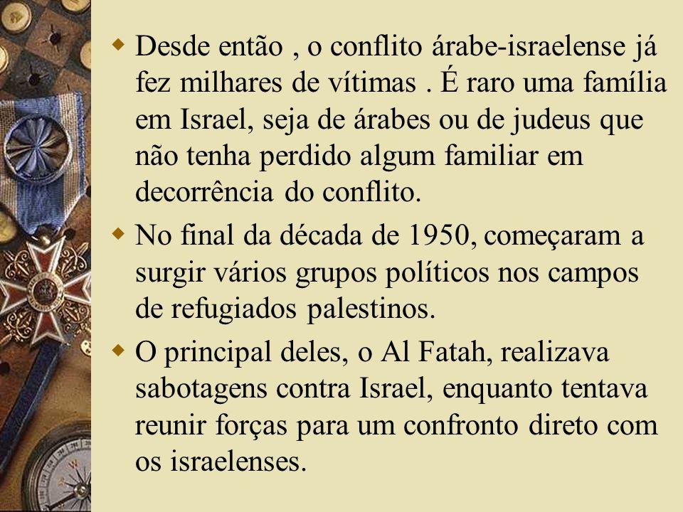 Desde então, o conflito árabe-israelense já fez milhares de vítimas. É raro uma família em Israel, seja de árabes ou de judeus que não tenha perdido a