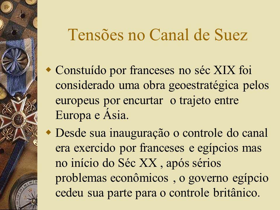 Tensões no Canal de Suez Constuído por franceses no séc XIX foi considerado uma obra geoestratégica pelos europeus por encurtar o trajeto entre Europa