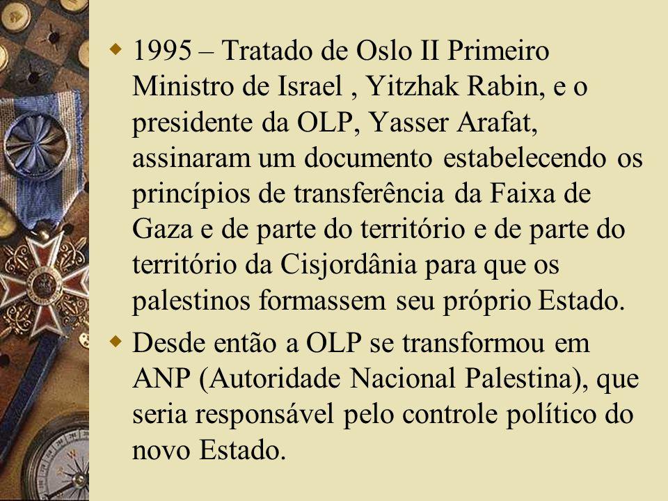 1995 – Tratado de Oslo II Primeiro Ministro de Israel, Yitzhak Rabin, e o presidente da OLP, Yasser Arafat, assinaram um documento estabelecendo os pr