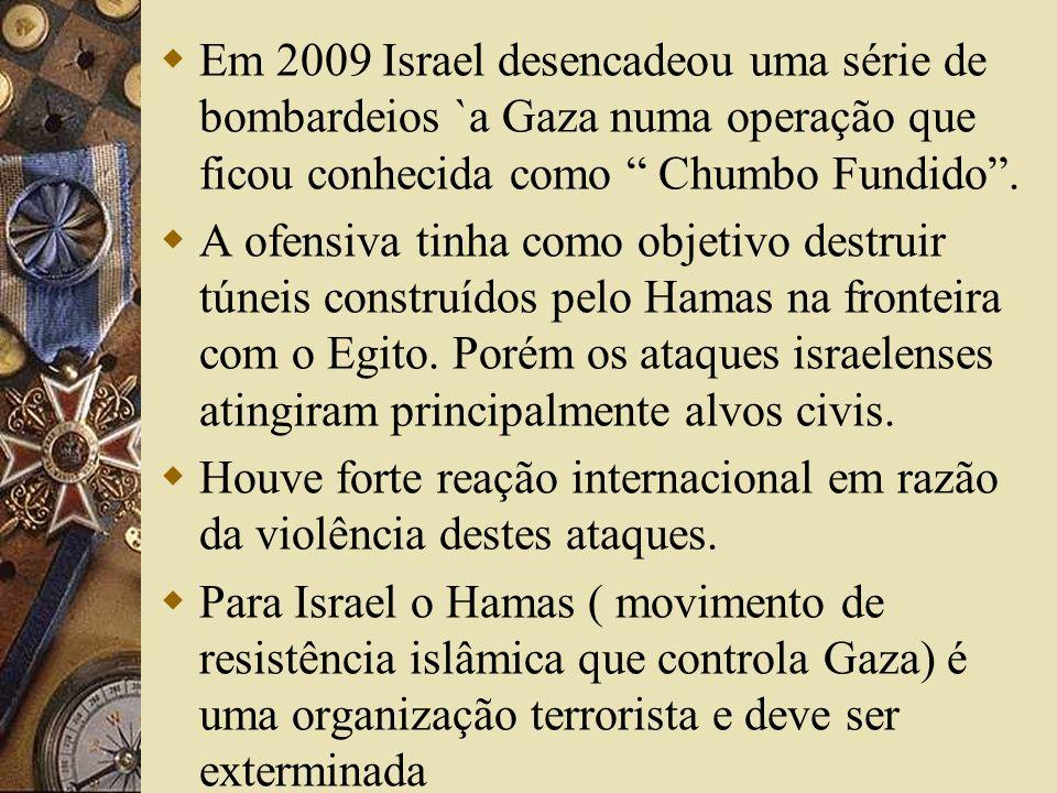 Em 2009 Israel desencadeou uma série de bombardeios `a Gaza numa operação que ficou conhecida como Chumbo Fundido. A ofensiva tinha como objetivo dest