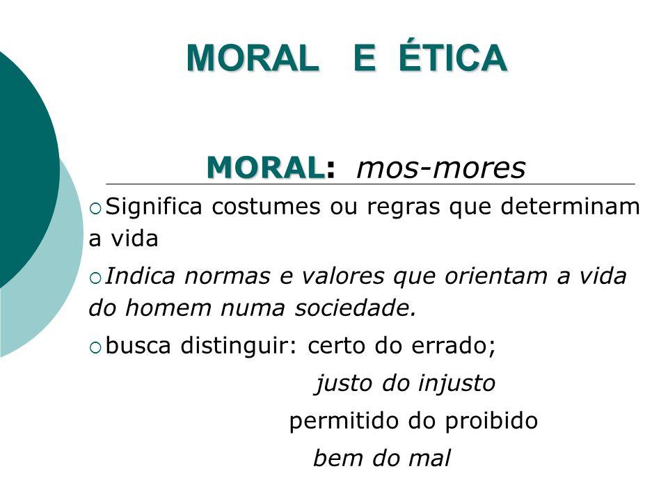 MORAL E ÉTICA MORAL MORAL: mos-mores Significa costumes ou regras que determinam a vida Indica normas e valores que orientam a vida do homem numa sociedade.