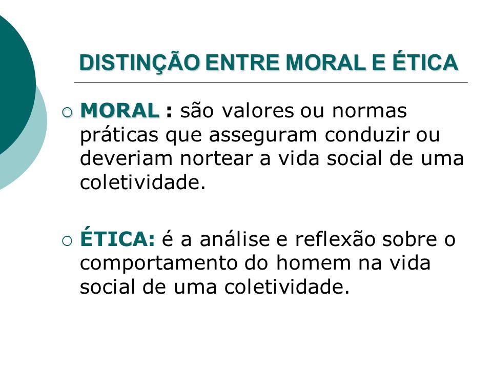 DISTINÇÃO ENTRE MORAL E ÉTICA MORAL MORAL : são valores ou normas práticas que asseguram conduzir ou deveriam nortear a vida social de uma coletividad