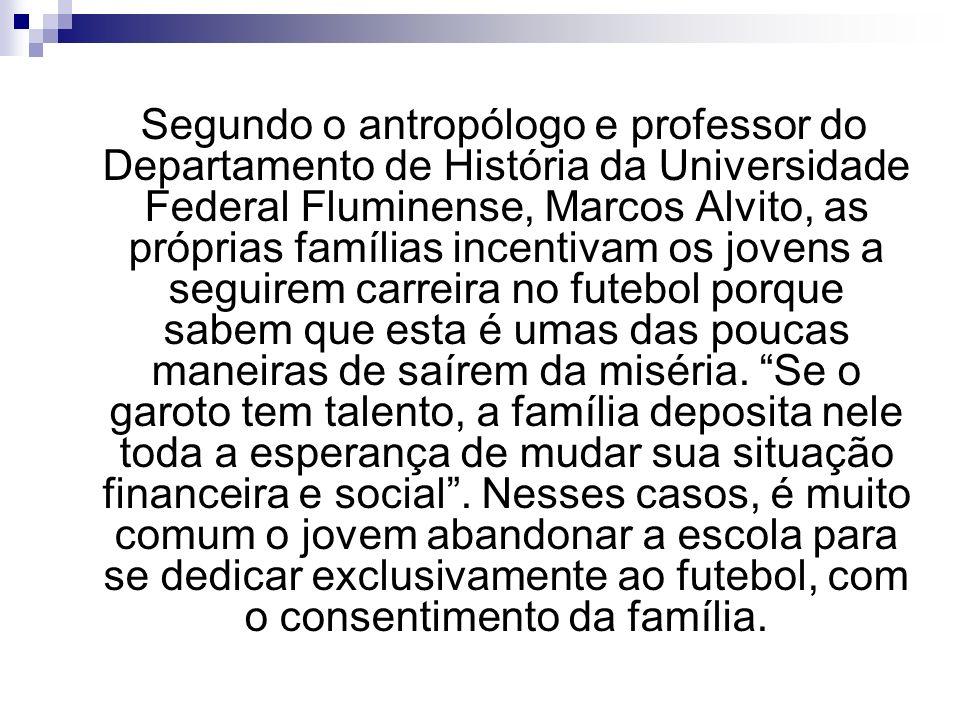 Segundo o antropólogo e professor do Departamento de História da Universidade Federal Fluminense, Marcos Alvito, as próprias famílias incentivam os jo