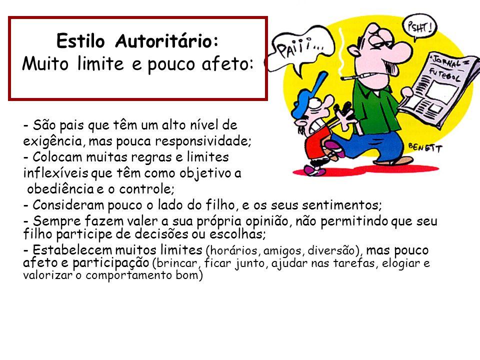 Estilo Autoritário: Muito limite e pouco afeto: - São pais que têm um alto nível de exigência, mas pouca responsividade; - Colocam muitas regras e lim
