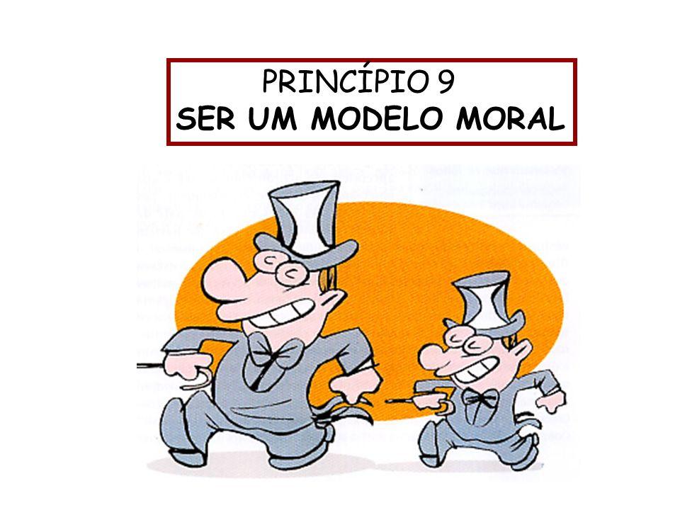 PRINCÍPIO 9 SER UM MODELO MORAL