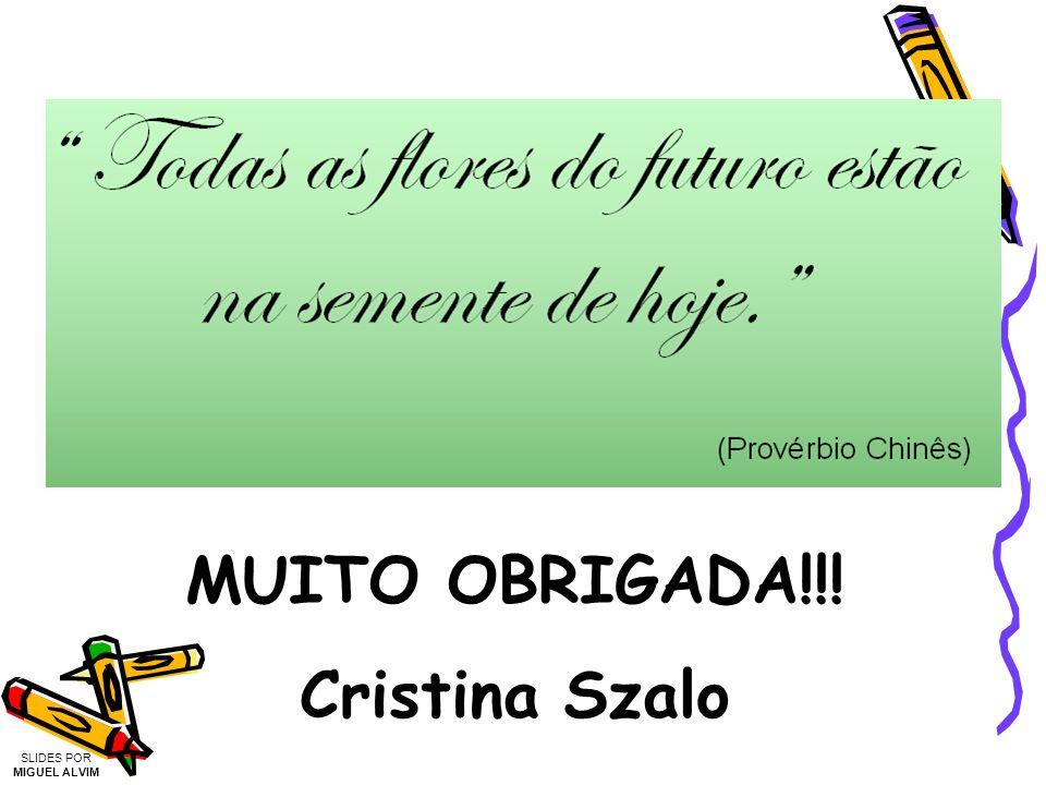 MUITO OBRIGADA!!! Cristina Szalo SLIDES POR MIGUEL ALVIM