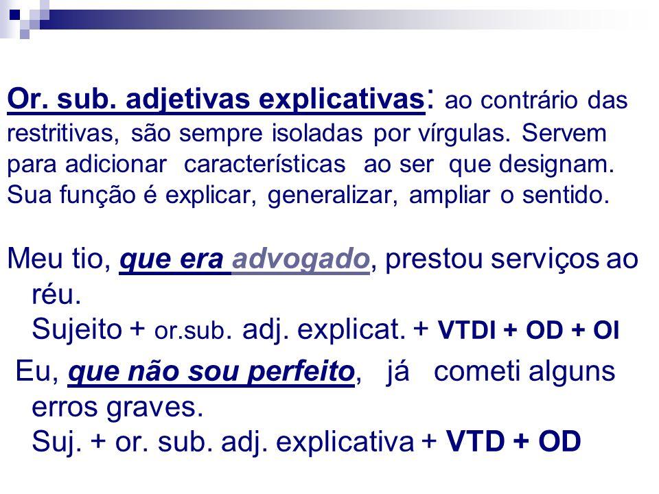 Or. sub. adjetivas explicativas : ao contrário das restritivas, são sempre isoladas por vírgulas. Servem para adicionar características ao ser que des