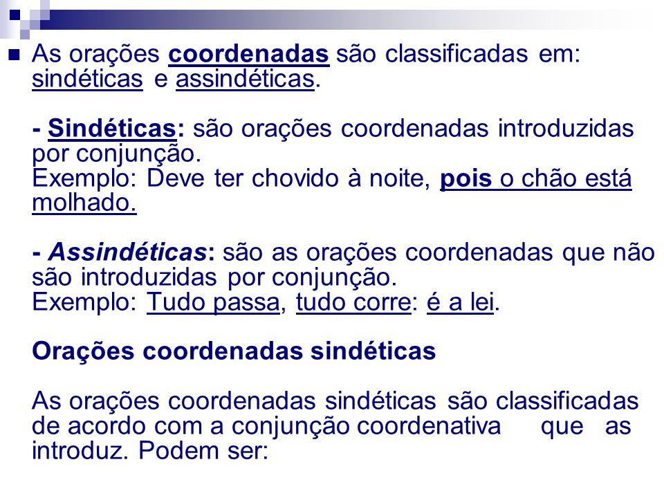As orações coordenadas são classificadas em: sindéticas e assindéticas. - Sindéticas: são orações coordenadas introduzidas por conjunção. Exemplo: Dev