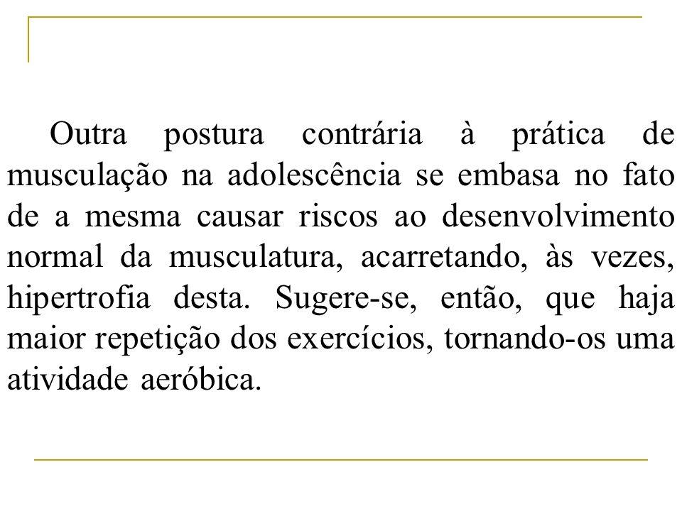 Outra postura contrária à prática de musculação na adolescência se embasa no fato de a mesma causar riscos ao desenvolvimento normal da musculatura, a